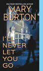 I'll Never Let You Go by Mary Burton (Paperback, 2015)