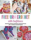 Freeform Crochet with Confidence: Unlock the Secrets of Patchwork, Spirals and Lace with 30 Freeform Crochet Projects by Carol Meldrum (Paperback, 2015)
