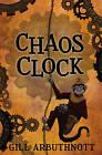 Chaos Clock by Gill Arbuthnott (Paperback, 2013)