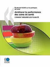 Études de L'Ocde Sur les Politiques de Santé Améliorer la Performance des...
