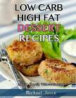 Low-Carb, High-Fat Dessert Recipes: Indulge Heartily Without Starving! by Michael Jason (Paperback / softback, 2015)