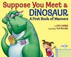 Suppose You Meet a Dinosaur: A First Book of Manners by Tim Bowers, Judy Sierra (Paperback, 2016)