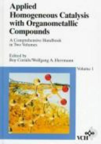 Applied Homogeneous Catalysis with Organometallic Compounds: A Comprehensive Han