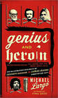 Genius and Heroin: The Illustrated Catalogue of Creativity, Obsession, and Reckless Abandon Through the Ages by Michael Largo (Paperback, 2008)