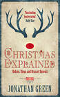 A Christmas Explained: Robins, Kings and Brussel Sprouts by Jonathan Green (Hardback, 2014)