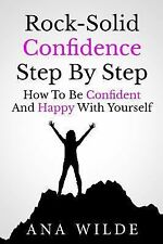 Rock-Solid Confidence Step by Step : How to Be Confident and Happy with...