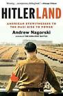 Hitlerland: American Eyewitnesses to the Nazi Rise to Power by Andrew Nagorski (Paperback, 2013)