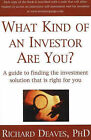 What Kind of an Investor are You?: A Guide to the Investment Solution That is Right for You by Richard Deaves (Paperback, 2006)