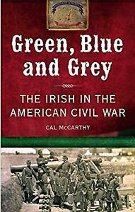Green-Blue-and-Grey-the-Irish-in-the-American-Civil-War-by-McCarthy-Cal