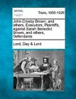 John Crosby Brown, and Others, Executors, Plaintiffs, Against Sarah Benedict Brown, and Others, Defendants by Lord Day Lord (Paperback / softback, 2012)