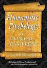 Humanistic Psychology: A Clinical Manifesto. a Critique of Clinical Psychology and the Need for Progressive Alternatives by Ph.D. David N Elkins (Paperback / softback, 2009)