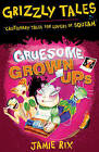 Gruesome Grown-ups: Cautionary Tales for Lovers of Squeam! by Jamie Rix (Paperback, 2007)