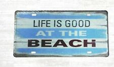 Item 3 Us Er Life Is Good At The Beach Sign Car Plate Indoor Outdoor Reproduction