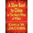 a Slow Boat to China or The Merry Wives of Wilbur 9781448979493 Paperback