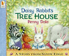 Daisy Rabbit's Tree House by Ms. Penny Dale (Paperback, 1997)