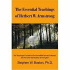 The Essential Teachings of Herbert W. Armstrong: His Teachings Focused on the Incredible Human Potential. Did He Solve the Mystery of the Ages? by Stephen W Boston (Paperback / softback, 2001)