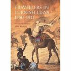 Travellers in Turkish Libya 1550 -1911 by John Wright (Paperback, 2011)