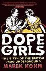 Dope Girls: The Birth of the British Drug Underground by Marek Kohn (Paperback, 2003)