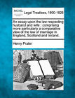 An Essay Upon the Law Respecting Husband and Wife: Comprising More Particularly a Comparative View of the Law of Marriage in England, Scotland and Ireland. by Henry Prater (Paperback / softback, 2010)