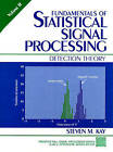 Fundamentals of Statistical Signal Processing: Detection Theory: v.2: Detection Theory by Steven M. Kay (Hardback, 1998)