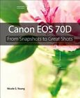 Canon EOS 70D: From Snapshots to Great Shots by Nicole S. Young (Paperback, 2013)