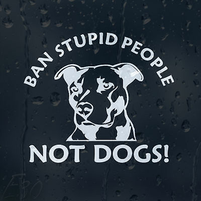 Ban Stupid People Not Dogs Funny Car Decal Vinyl Sticker For Window Panel Bumper