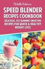 Speed Blender Recipes Cookbook: Delicious, Fat Burning Smoothie Recipes for Quick & Healthy Weight Loss by Michelle Bakeman (Paperback / softback, 2015)