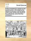 All the Proceedings in Relation to the Aylesbury-Men, Committed by the House of Commons: And the Report of the Lords Journal, and Reports of the Conferences, and of the Free Conference. ... by Multiple Contributors (Paperback / softback, 2010)