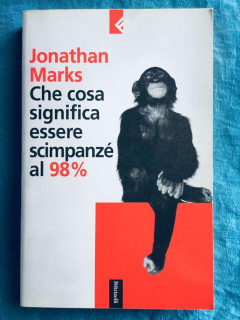 Che cosa significa essere scimpanzé al 98%. Jonathan Marks Feltrinelli 2003