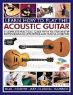 Learn How to Play the Acoustic Guitar: A Complete Practical Guide with 750 Step-by-step Photographs, Illustrations and Musical Exercises by Ted Fuller (Paperback, 2014)