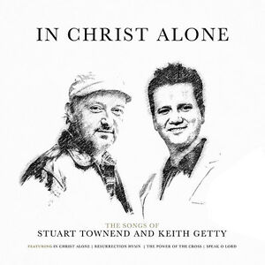 Stuart Townsend   Keith Getty- In Christ Alone CD 2016 ...