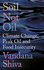 Soil Not Oil: Climate Change, Peak Oil and Food Insecurity by Vandana Shiva (Hardback, 2016)