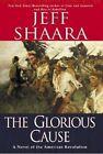 The Glorious Cause by Jeffrey M. Shaara (Hardback, 2002)