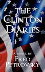 The Clinton Diaries by Fred Petrovsky (Paperback / softback, 2008)