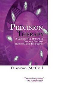 Precision Therapy: A Professional Manual Of Fast And Effective Hypnoanalysis Tec