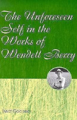 1 of 1 - USED (VG) The Unforeseen Self in the Works of Wendell Berry by Janet Goodrich