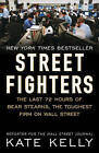 Street Fighters: The Last 72 Hours of Bear Stearns, the Toughest Firm on Wall Street by Kate Kelly (Paperback, 2010)