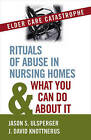 Elder Care Catastrophe: Rituals of Abuse in Nursing Homes and What You Can Do About it by J. David Knottnerus, Jason Ulsperger (Paperback, 2011)