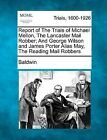 Report of the Trials of Michael Mellon, the Lancaster Mail Robber; And George Wilson and James Porter Alias May, the Reading Mail Robbers by Harry Baldwin (Paperback / softback, 2012)