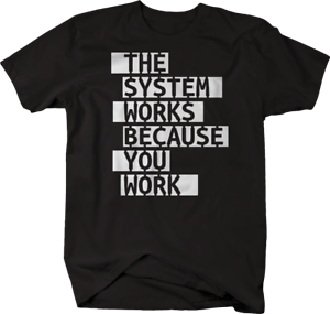 The System Works Because You Work Capitalism Tshirt