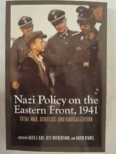 Rochester Studies in East and Central Europe: Nazi Policy on the Eastern Front, 1941 : Total War, Genocide, and Radicalization by Jeff Rutherford, Alex J. Kay and David Stahel (2014, Paperback)