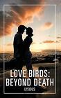 Love Birds: Beyond Death by Lysious (Paperback / softback, 2011)