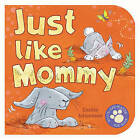 Just Like Mommy by N/A (Board book, 2006)