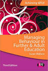 Managing Behaviour in Further and Adult Education by Susan Wallace (Paperback, 2013)