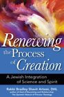 Renewing the Process of Creation: A Jewish Integration of Science and Spirit by Rabbi Bradley Shavit Artson (Hardback, 2015)