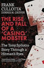 The Rise And Fall Of A 'Casino' Mobster : The Tony Spilotro Story Through A Hitman's Eyes by Dennis Griffin and Frank Cullotta (2017, Paperback)