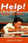 Help! I'm a New Team Leader: Coaching for the Leader of the Team by Robert O Noah (Paperback / softback, 2000)