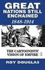 Great Nations Still Enchained: The Cartoonists' Vision of Empire 1848-1914 by Roy Douglas (Paperback, 2013)
