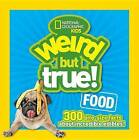Weird but True! Food: 300 Outrageous Facts About Incredible Edibles! by National Geographic (Paperback, 2015)