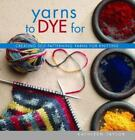 Yarns to Dye For : Creating Self-Patterning Yarns for Knitting by Kathleen Taylor (2005, Paperback)